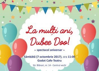 """Sâmbătă, 7 octombrie 2017, de la ora 11.00, la Godot Cafe-Teatru, Str. Blănari, nr. 14 (în Centrul vechi) Teatrul Dubee Doo vă învită la spectacolul aniversar """"La mulți ani, Dubee Doo!""""."""